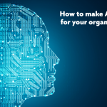 How to make Artificial Intelligence work for your organization