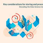 Key considerations for storing and processing data