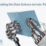 Decoding the Data Science terrain: Part 6
