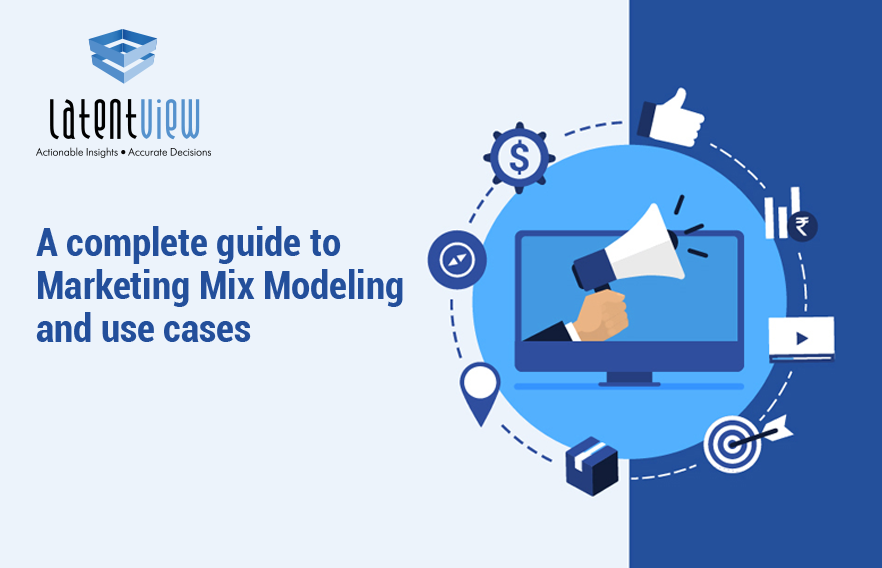 A Complete Guide to Marketing Mix Modeling | Latent View